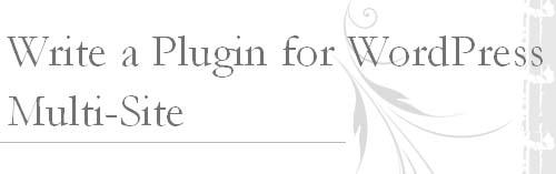 Write a Plugin for WordPress Multi-Site