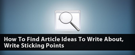 How To Find Article Ideas To Write About, Write Sticking Points
