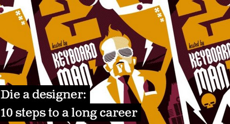 Die a designer: 10 steps to a long career