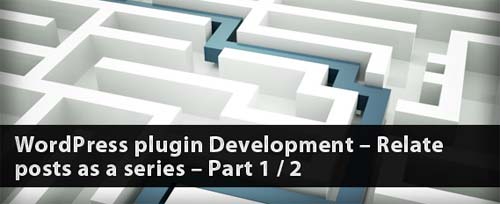 WordPress Plugin Development – Relate Posts as a Series – Part 1/2