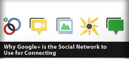 Why Google+ is the Social Network to Use for Connecting
