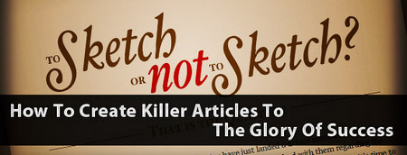 How To Create Killer Articles To The Glory Of Success