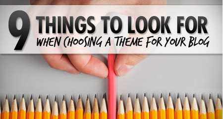 9 Things to Look for When Choosing a Theme for Your Blog