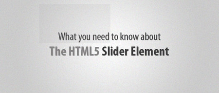 What You Need To Know About The HTML5 Slider Element