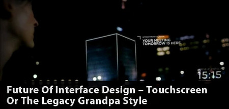 Future Of Interface Design – Touchscreen Or The Legacy Grandpa Style