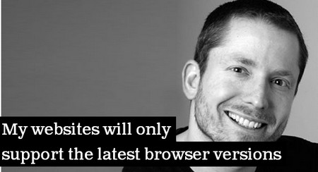 My websites will only support the latest browser versions