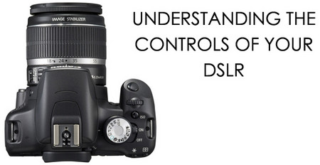 Understanding the Controls of your DSLR