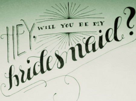 Hey, Will you be my bridesmaid?